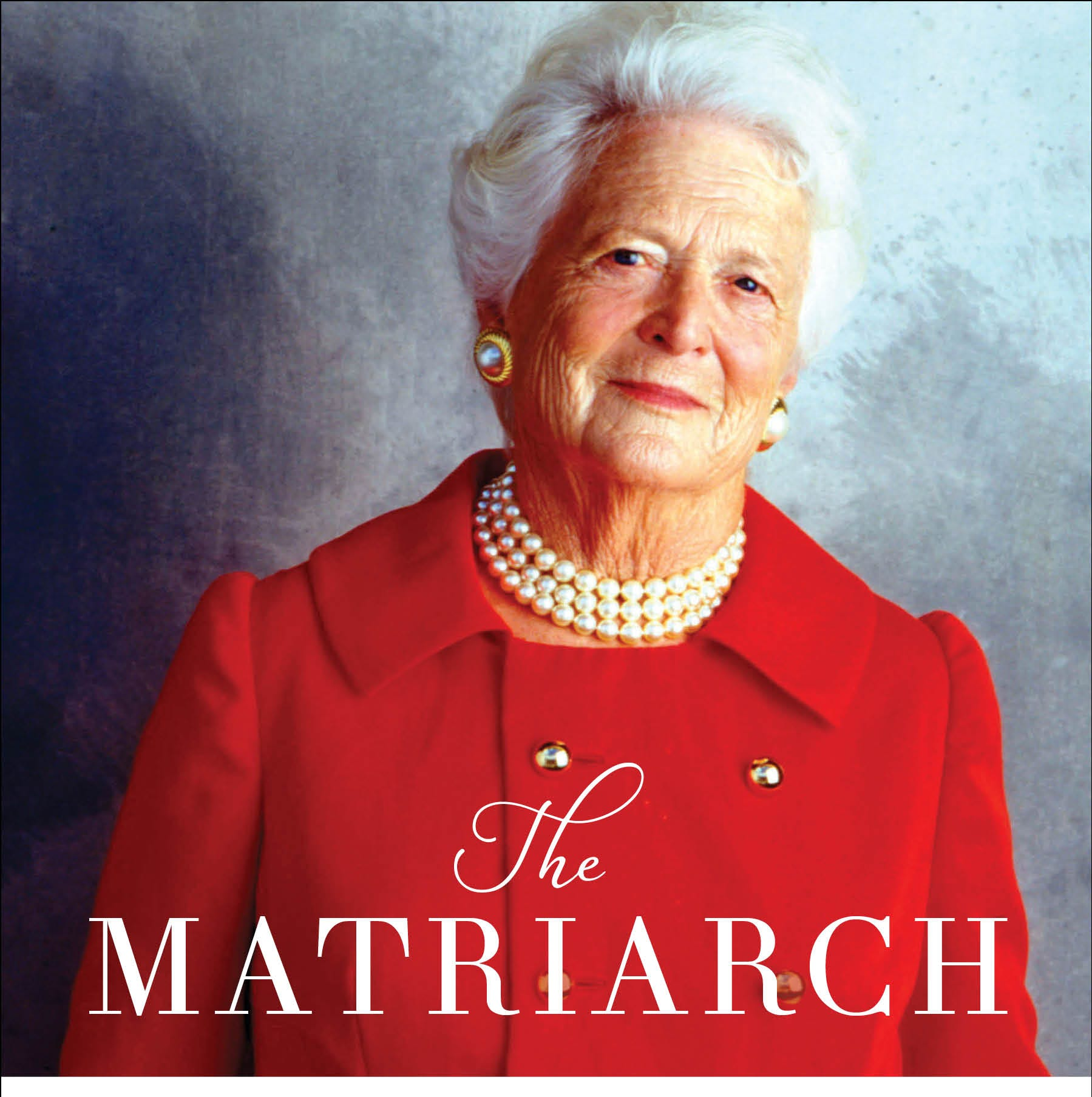 'The Matriarch': A saga of the happiness and heartache that shaped Barbara Bush