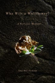 """Amy Jackson has written a book, """"Why Wilt a Wallflower?"""" It details her sexual abuse as a teenager."""