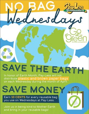 Pay-Less Supermarkets will not distribute plastic or paper bags every Wednesday in April to honor Earth Month.