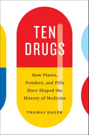 """""""Ten Drugs: How Plants, Powders, and Pills Have Shaped the History of Medicine"""" by Thomas Hager."""