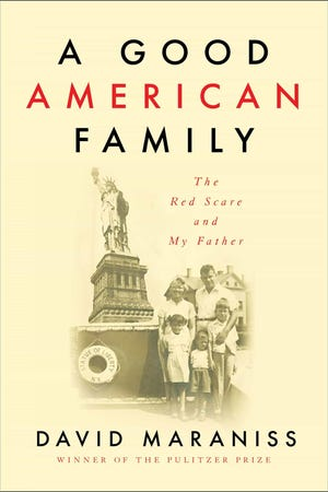 A Good American Family: The Red Scare and My Father. By David Maraniss.