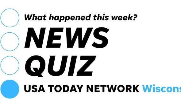 USA TODAY NETWORK-Wisconsin News Quiz