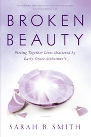 'Broken Beauty: Piecing Together Lives Shattered by Early-Onset Alzheimer's' by Sarah B. Smith