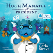 The cover of the book Hugh Manatee for President written by South Jersey teacher Carla Heusser Siravo. The book encourages confidence and is a lesson for children about having empathy and compassion.