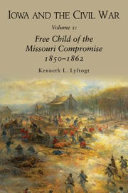 """""""Iowa and the Civil War, Volume I: Free Child of the Missouri Compromise, 1850-1862"""" by Kenneth L. Lyftogt (Camp Pope Publishing, 436 pages)"""