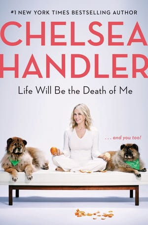 "Chelsea Handler has written a new book, ""Life Will Be the Death of Me: ... and you too!"""