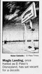 The cutline for this July 12, 1997, photograph states: Magic Landing, once hailed as El Paso's Disneyland, has sat vacant for a decade.
