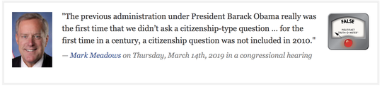 Rep. Mark Meadows' statement on the census in a March 14, 2019, hearing. The NC Fact-Check Project has rated this statement as false.