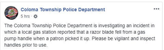 The Coloma Township Police Department is investigating after a razor blade feel from a gas pump handle.