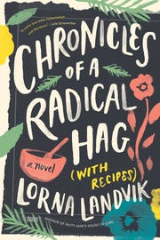 """Chronicles of a Radical Hag (with Recipes)"" by Lorna Landvik."