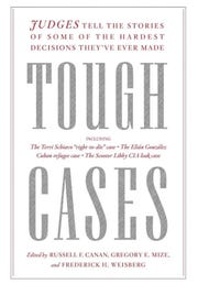 """Tough Cases: Judges Tell the Stories of Some of the Hardest Decisions They've Ever Made"" edited by Russell F. Canan, Gregory E. Mize and Frederick H. Weisberg"
