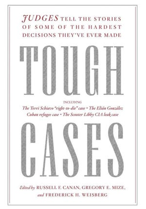 """""""Tough Cases: Judges Tell the Stories of Some of the Hardest Decisions They've Ever Made"""" edited by Russell F. Canan, Gregory E. Mize and Frederick H. Weisberg"""