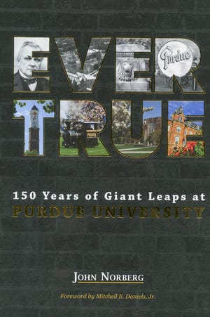 """Author John Norberg's """"Ever True: 150 Years of Giant Leaps at Purdue University"""" tells the story of the West Lafayette campus since the university was founded in 1869."""