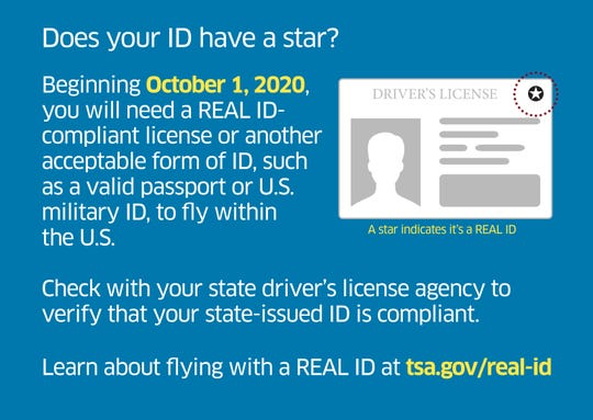 Beginning October 1, 2020, you will need a Real ID-compliant license or another acceptable form of ID, such as a valid passport or U.S. military ID, to fly within the U.S.