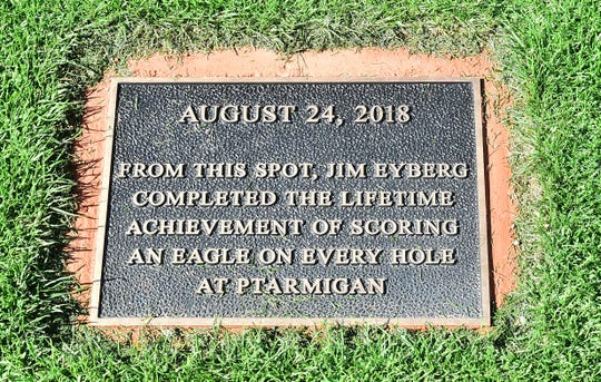 The Ptarmigan Men's Golf Club placed a plaque at the spot on the ninth fairway where Jim Eyberg hit his second shot from Aug. 24, 2018, for an eagle, giving him at least one eagle on each of the course's 18 holes
