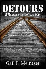 """""""Detours: A Memoir of a Railroad Man"""" by Gail F. Meintzer"""