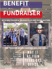 The Texas Department of Public Safety in Corpus Christi is hosting a barbecue benefit for Trooper Moises Sanchez and his family at 11 a.m. May 11 at the DPS Office, 1922 S. Padre Island Drive, in Corpus Christi.