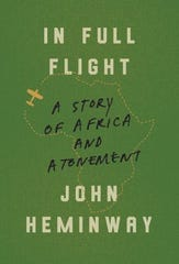 """In Full Flight: A Story of Africa and Atonement"" by John Heminway"