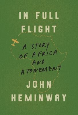 """""""In Full Flight: A Story of Africa and Atonement"""" by John Heminway"""