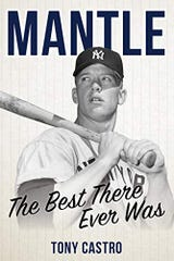 """Mantle: The Best There Ever Was"" by Tony Castro"