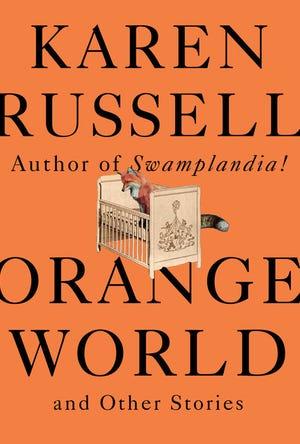 """""""Orange World,"""" by Karen Russell."""
