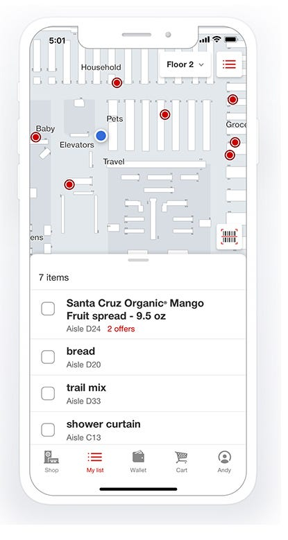 Map your shopping list by aisle and find nearby offers while in Target. Find the map on the My list tab.