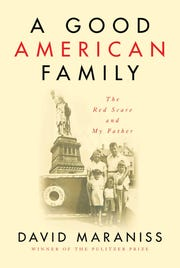 """The cover of """"A Good American Family: The Red Scare and My Father,"""" the 2019 book by Pulitzer Prize-winning author David Maraniss."""