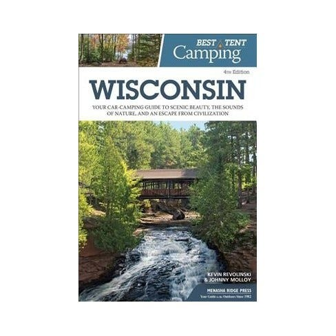 """""""Best Tent Camping Wisconsin: Your Car-Camping Guide to Scenic Beauty, the Sounds of Nature, and an Escape from Civilization"""" by Kevin Revolinski and Johnny Molloy"""