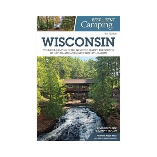 """Best Tent Camping Wisconsin: Your Car-Camping Guide to Scenic Beauty, the Sounds of Nature, and an Escape from Civilization"" by Kevin Revolinski and Johnny Molloy"