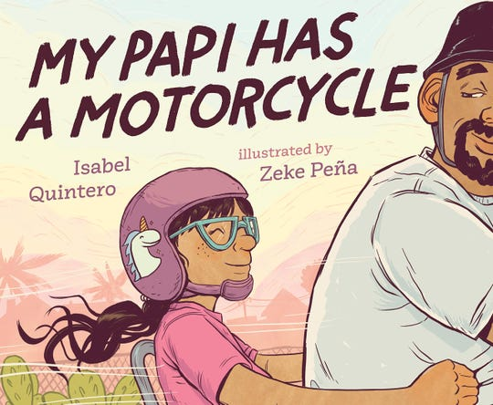 My Papi Has a Motorcycle. By Isabel Quintero, illustrated by Zeke Pena.