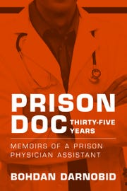 "Bohdan ""Ben"" Darnobid of Wappingers Falls has written ""Prison Doc, Thirty-Five Years: Memoirs of a Prison Physician Assistant."""