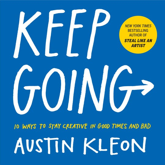 "The book ""Keep Going' by New York Times Best Selling Author Austin Kleon"