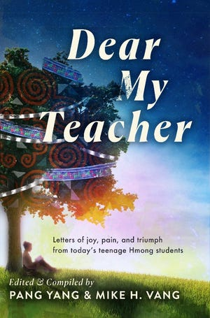 """""""Dear My Teacher: Letters of Joy, Pain and Triumph from Today's Teenage Hmong Students"""" by Pang Yang and Mike H. Vang"""