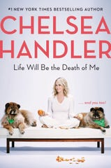 "Chelsea Handler has written a new book, ""Life Will Be the Death of Me: . . . and You Too!"""