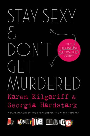 """""""Stay Sexy & Don't Get Murdered: The Definitive How-To Guide,"""" by Karen Kilgariff and Georgia Hardstark."""