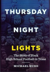 'Thursday Night Lights: The Story of Black High School Football in Texas' by Michael Hurd