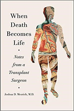 """When Death Becomes Life: Notes from a Transplant Surgeon"" by Joshua D. Mezrich"