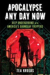 """Apocalypse Any Day Now: Deep Underground with America's Doomsday Preppers"" by Tea Krulos."