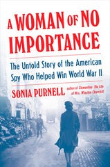 """A Woman of No Importance: The Untold Story of the American Spy Who Helped Win World War II"" by Sonia Purnell (Penguin Group, 2019)."