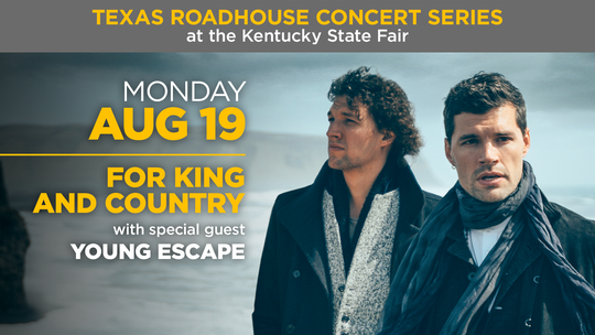 For King and Country will perform at the Texas Roadhouse Concert Series at the 2019 Kentucky State Fair.
