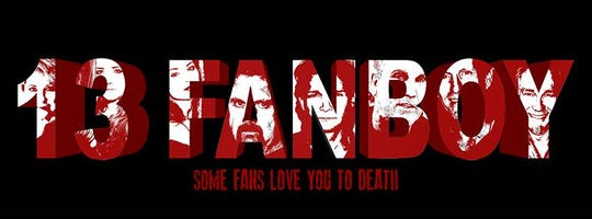 "Poster for ""13 Fanboy,"" with caption ""Some fans l;ove you to death."""