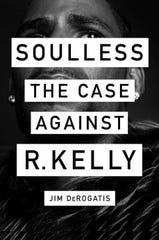 """Soulless: The Case Against R. Kelly,"" by Jim DeRogatis."