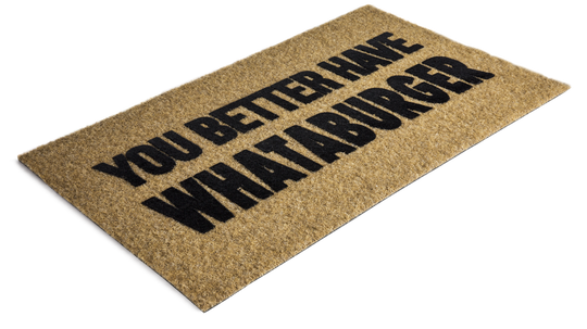 """You Better Have Whataburger"" doormat is available for $34.99 on Whataburger's website."