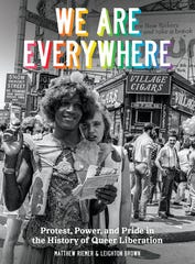 """We Are Everywhere: Protest, Power, and Pride in the History of Queer Liberation,"" by Matthew Riemer and Leighton Brown."