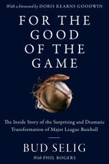 """For the Good of the Game: The Inside Story of the Surprising and Dramatic Transformation of Major League Baseball"" by commissioner emeritus Bud Selig goes on sale July 9."