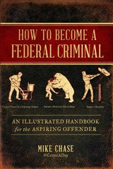 """How to Become a Federal Criminal: An Illustrated Handbook for the Aspiring Offender"" by Mike Chase"