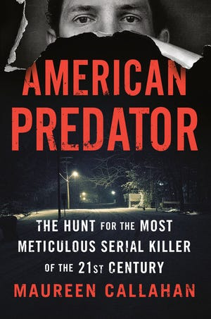 """American Predator: The Hunt for the Most Meticulous Serial Killer of the 21st Century,""  by Maureen Callahan."