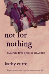 """Not For Nothing: Glimpses Into A Jersey Girlhood,"" by Kathy Curto, was published in 2018."