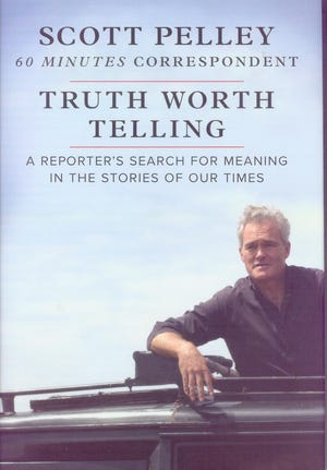 'Truth Worth Telling: A Reporter's Search for Meaning in the Stories of Our Times' by Scott Pelley