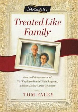 """Treated Like Family: How an Entrepreneur and His 'Employee Family' Built Sargento, a Billion-Dollar Cheese Company"" by Tom Faley"